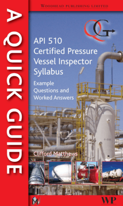Quick Guide to API 510 Certified Pressure Vessel Inspector Syllabus Example Questions and Worked Answers Clifford Matthews