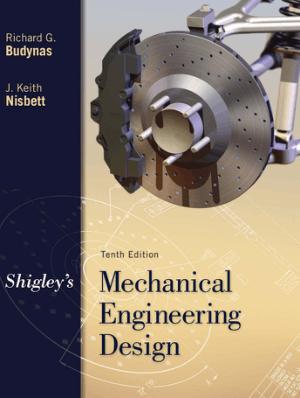 Shigleys Mechanical Engineering Design 10th edition by Richard G. Budynas