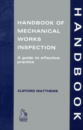 Handbook of Mechanical Works Inspection A Guide to Effective Practice by Clifford Matthews