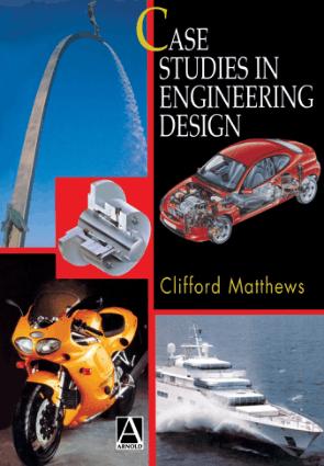 Case studies in engineering design by clifford matthews