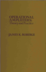 Operational Amplifiers Theory and Practice by James K. Roberge