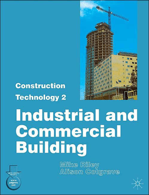 Construction technology 2 Industrial and Commercial Building Mike Riley and Alison Cotgrave