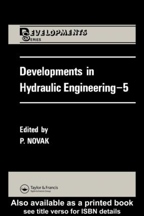 DEVELOPMENTS IN HYDRAULIC ENGINEERING 5 Edited by P.NOVAK