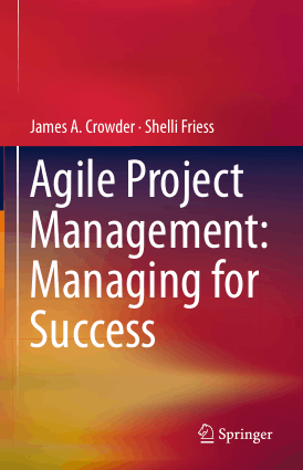 Agile Project Management Managing for Success James A. Crowder and Shelli Friess