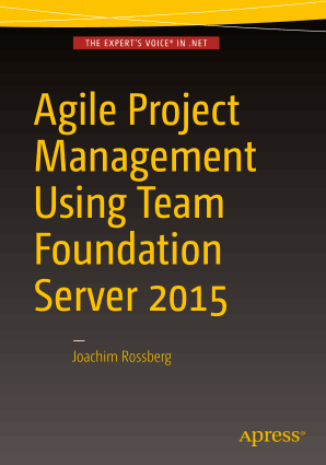 Agile Project Management Using Team Foundation Server 2015 Joachim Rossberg