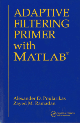 Adaptive Filtering Primer with MATLAB Alexander D. Poularikas Zayed M. Ramadan