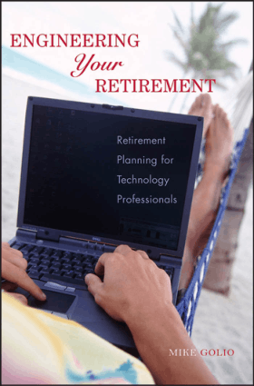 ENGINEERING YOUR RETIREMENT Retirement Planning for Technology Professionals Mike Golio