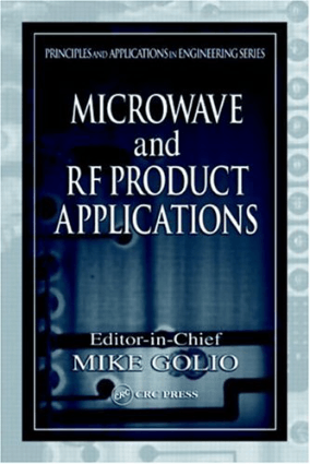 Microwave and RF Product Applications Principles and Applications in Engineering Mike Golio