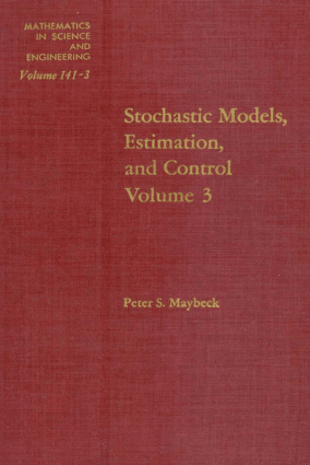 Stochastic models estimation and control. Volume 3 Peter S. Maybeck