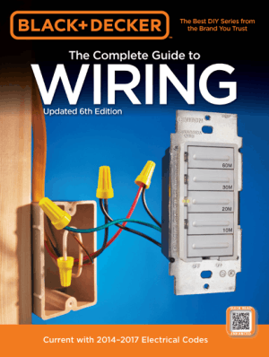 Black and Decker The Complete Guide to Wiring Updated 6th Edition Current with 2014-2017 Electrical Codes_Part1