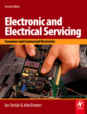 Electronic and Electrical Servicing Consumer and Commercial Electronics Second Edition by Ian Sinclair and John Dunton