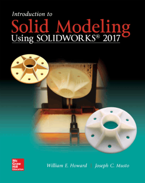 IntroductIon to Solid Modeling using SolidWorks-2017 William E. Howard Joseph C. Musto_Part1