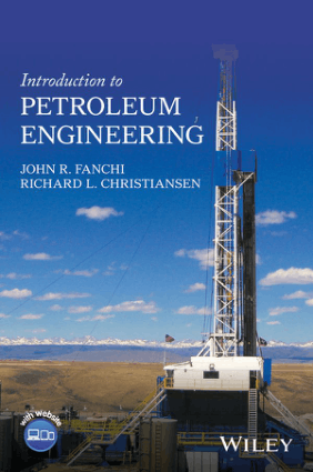 John R. Fanchi Richard L. Christiansen Introduction to Petroleum Engineering John Wiley and Sons Inc
