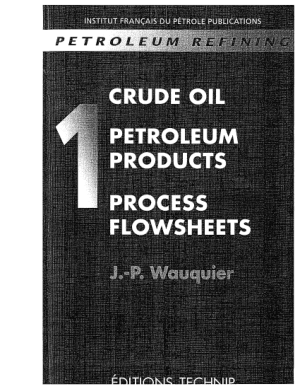 Petroleum Refining Crude Oil Petroleum Products and Process Flowsheets J. P. Wauquier
