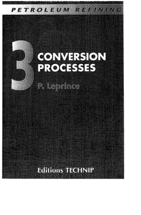 PETROLEUM REFINING V.3 Conversion Processes Pierre Leprince