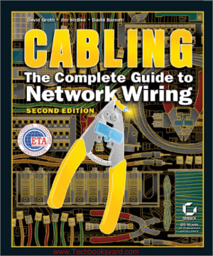 Cabling The Complete Guide to Network Wiring by David Groth Jim McBee David Barnett