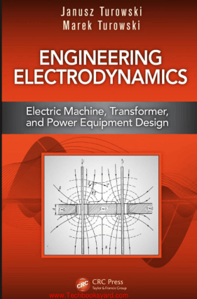 Engineering Electrodynamics Electric Machine Transformer and Power Equipment Design By Janusz Turowski and Marek Turowski