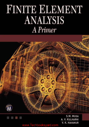 Finite Element Analysis A Primer By S. M. Musa