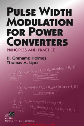 Pulse Width Modulation for Power Converters Principles and Practice By D Grahame Holmes and Thomas A Lipo