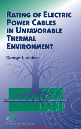 Rating Of Electric Power Cables in Unfavorable Thermal Environment By George J Anders