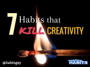 7 Habits That Kill Creativity
