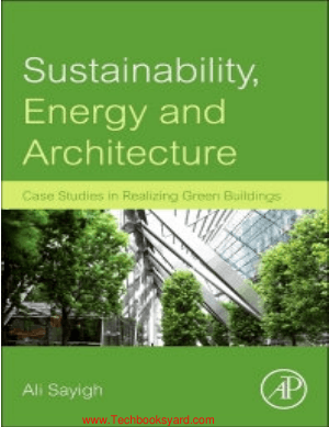Sustainability Energy and Architecture Case Studies in Realizing Green Buildings By Ali Sayigh