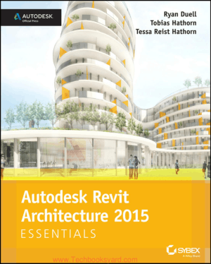 Autodesk Revit Architecture 2015 By Ryan Duell and Tobias Hathorn And Tessa Reist Hathorn