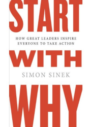 start with why how great leaders inspire everyone to take action simon sinek