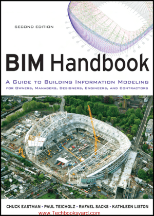 BIM Handbook A Guide to Building Information Modeling for Owners Managers Designers Engineers and Contractors Second Edition