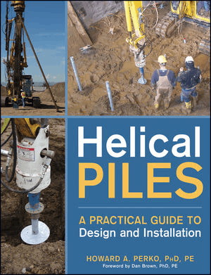 Helical Piles A Practical Guide to Design and Installation by Howard A. Perko