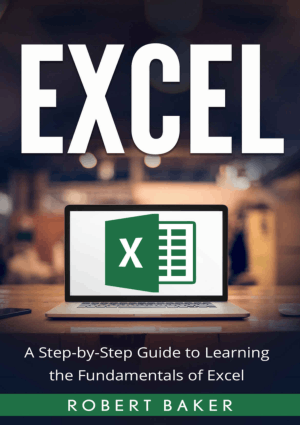 Excel A Step-by-Step Guide to Learning the Fundamentals of Excel