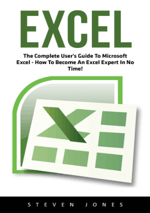 Excel The Complete Users Guide To Microsoft Excel How To Become An Excel Expert In No Time
