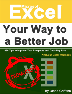 Microsoft Excel Your Way to a Better Job 80 Tips to Improve Your Prospects and Get a Pay Rise