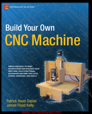 Build Your Own CNC Machine by James Floyd Kelly Patrick Hood Daniel