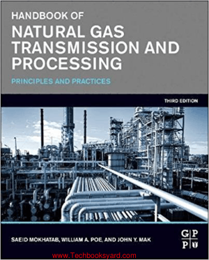 Handbook of Natural Gas Transmission and Processing Third Edition Principles and Practices By Saeid Mokhatab and William A Poe