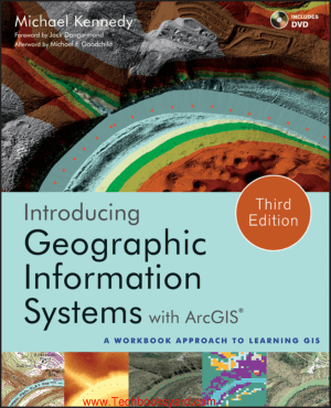 Introducing Geographic Information Systems with ArcGIS Third Edition A Workbook Approach to Learning GIS by Michael Kennedy