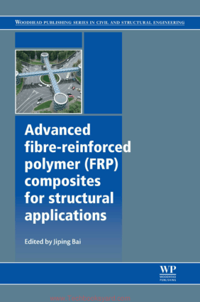 Advanced Fibre reinforced Polymer FRP Composites for Structural Applications By Jiping Bai