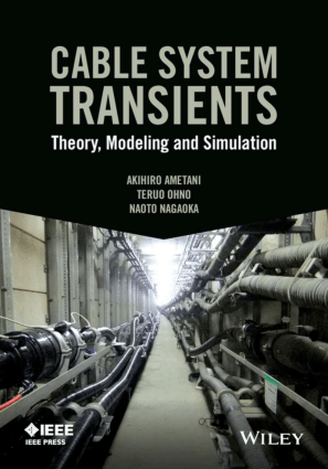 Cable System Transients Theory Modeling and Simulation By Akihiro Ametani and Teruo Ohno and Naoto Nagaoka