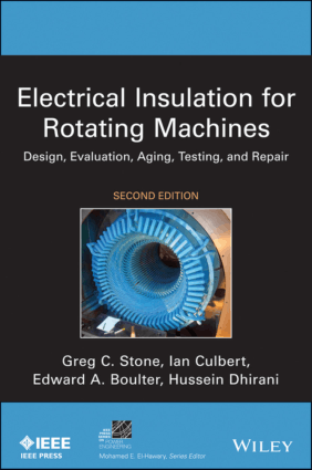 Electrical Insulation for Rotating Machines Design Evaluation Aging Testing and Repair 2nd Edition by Greg C Stone and Lan Culbert and Edward A Boulter