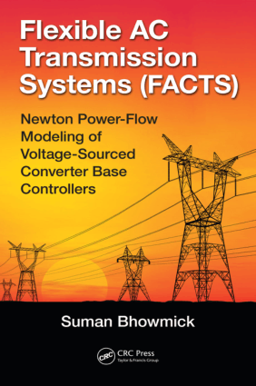 Flexible AC Transmission Systems FACTS Newton Power flow Modeling of Voltage Sourced Converter Based Controllers By Suman Bhowmick