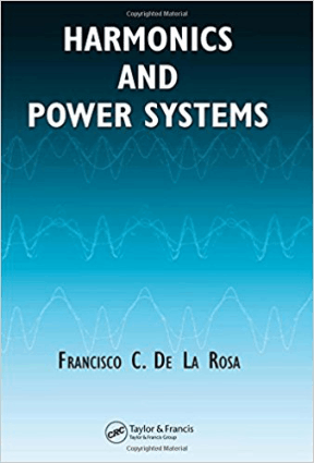 Harmonics and Power Systems By Francisco C De La Rosa