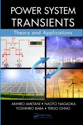 Power system transients theory and applications By Akihiro Ametani and Naoto Nagaoka and Yoshihiro Baba and Teruo Ohno