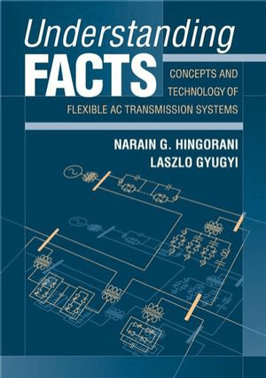 Understanding FACTS Concepts and Technology of Flexible AC Transmission Systems By Narain g Hingorani and Laszlo Gyugyi