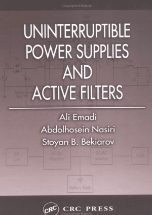 Uninterruptible Power Supplies and Active Filters By Ali Emadi and Abdolhosein Nasiri And Stoyan B Bekiarov