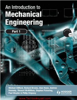 An Introduction to Mechanical Engineering Part 1 By Michael Clifford and Kathy Simmons and Philip Shipway