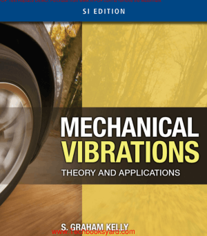 Mechanical Vibrations Theory and Applications Si By S. Graham Kelly
