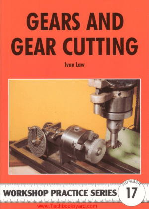 Workshop Practice Series 17 Gears and Gear Cutting By Lvan Law